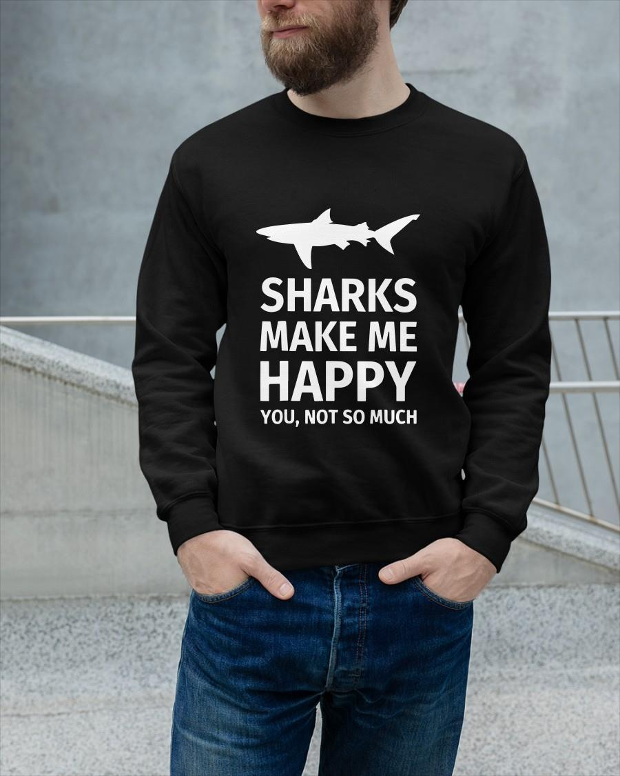 Sharks Make Me Happy You Not So Much Sweater