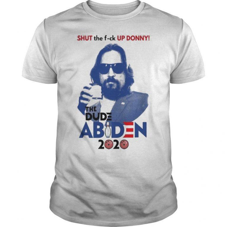 Shut The Fuck Up Donny The Dude Abiden 2020 Shirt