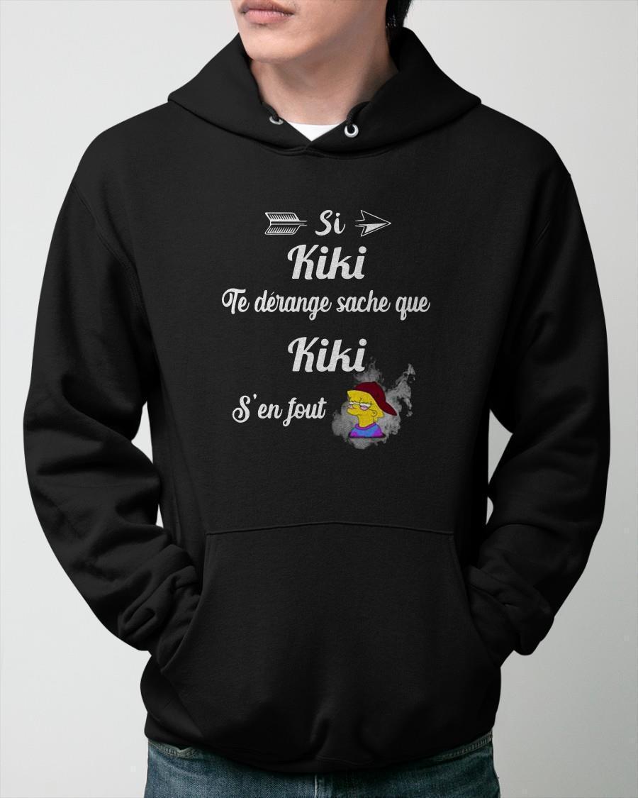 Si Kiki Te Dérange Sache Que Kiki S'en Fout Hoodie