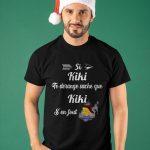 Si Kiki Te Dérange Sache Que Kiki S'en Fout Shirt