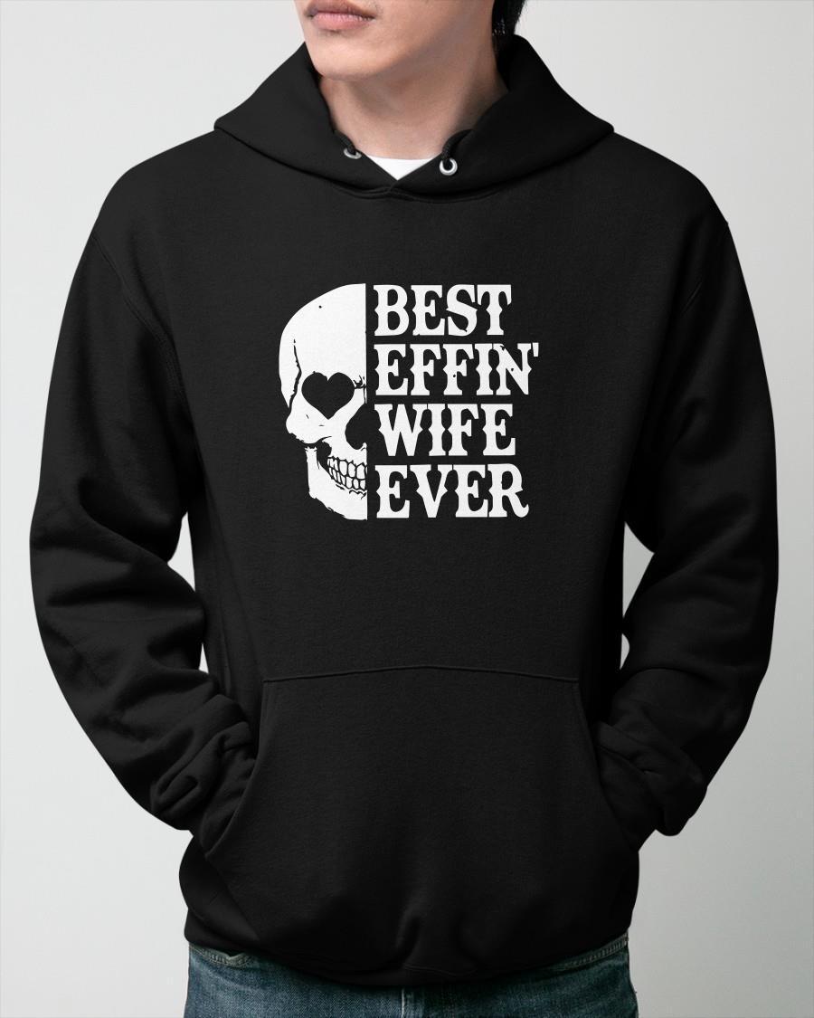 Skull Best Effin' Wife Ever Hoodie