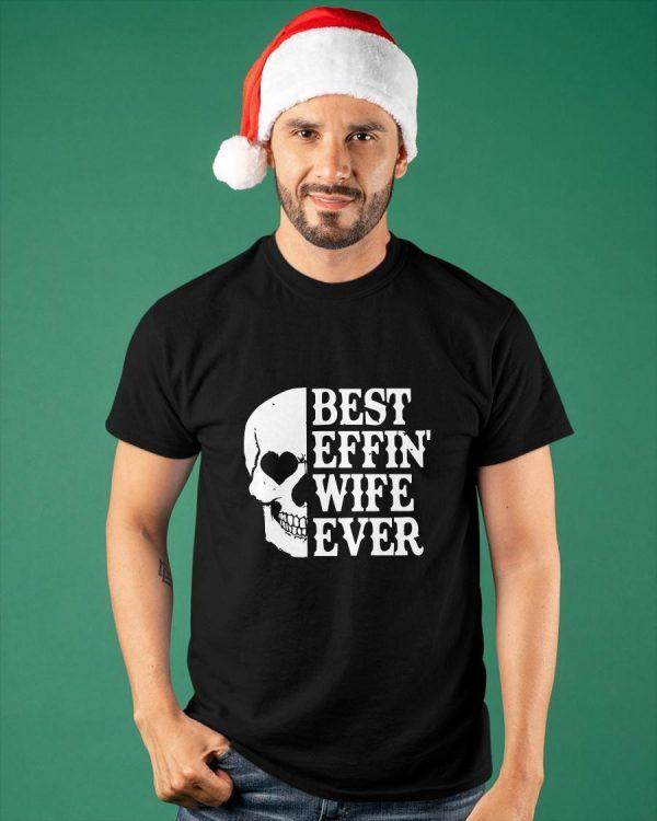 Skull Best Effin' Wife Ever Shirt