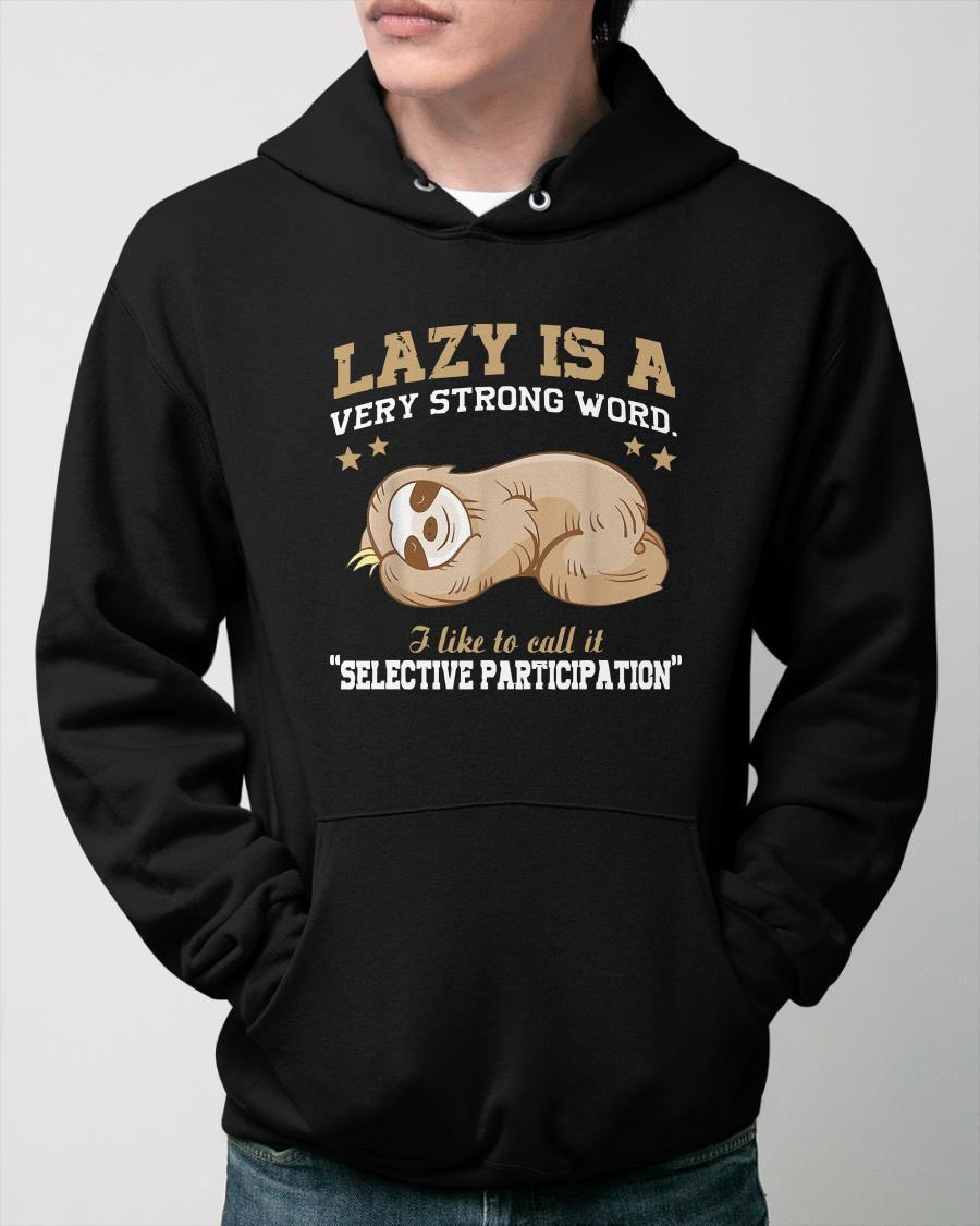 Sloth Lazy Is A Very Strong Word I Like To Call It Selective Participation Hoodie
