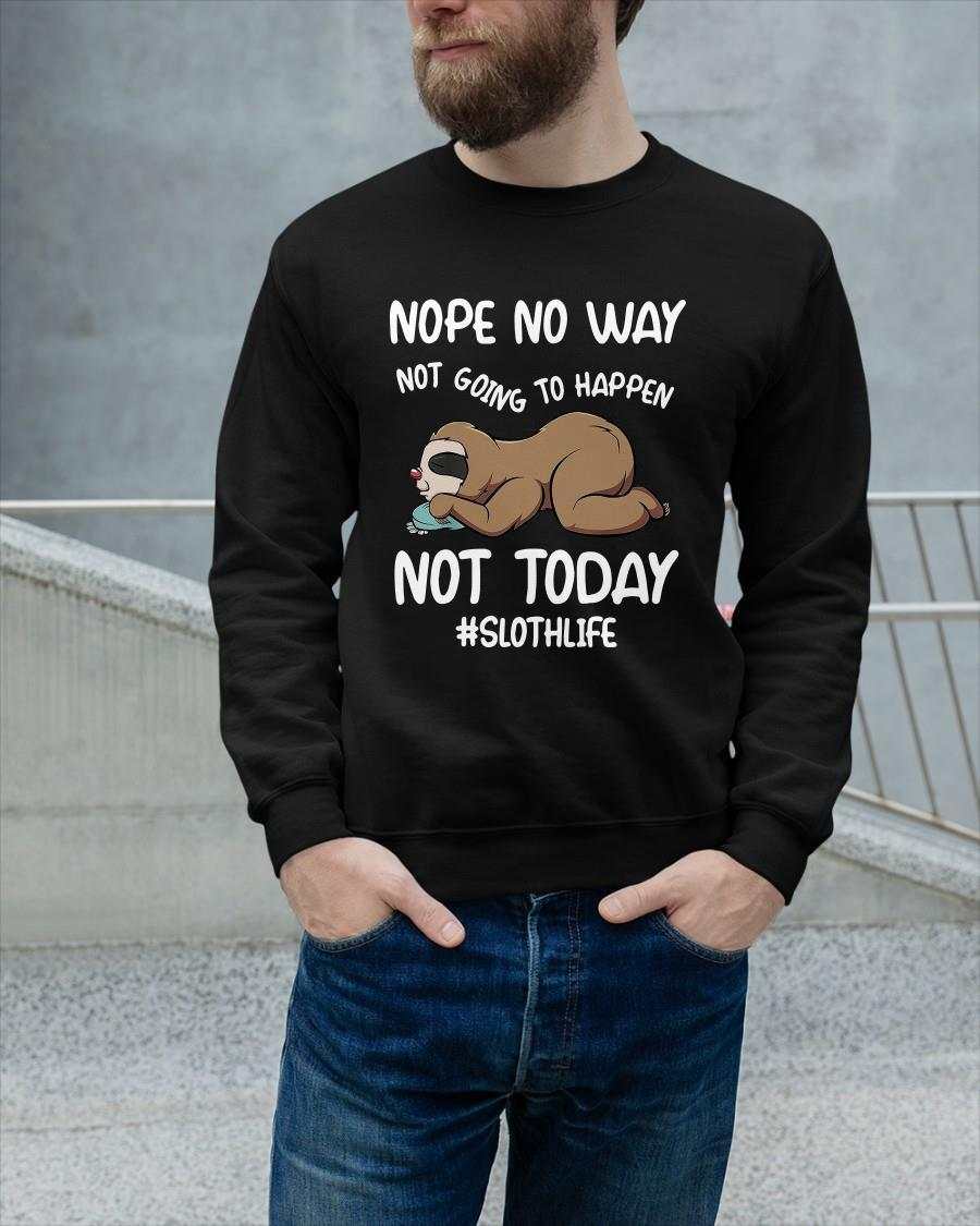 Sloth Nope No Way Not Going To Happen Not Today #slothlife Longsleeve