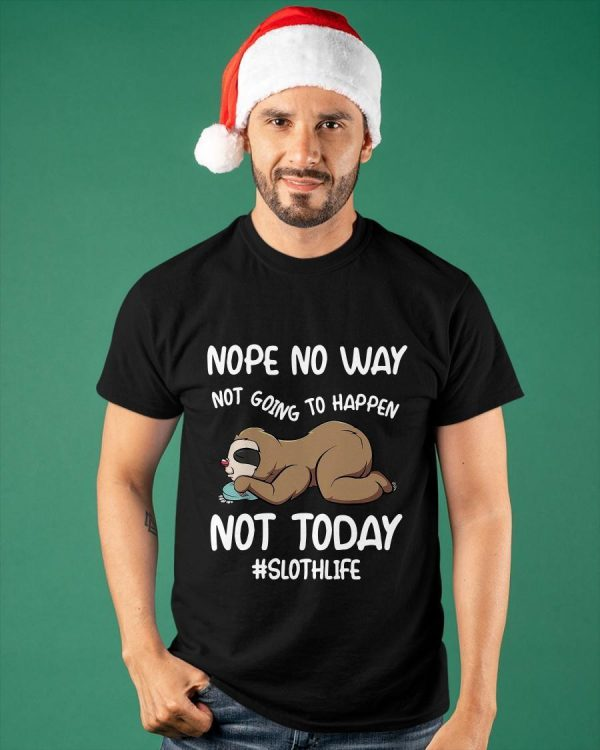 Sloth Nope No Way Not Going To Happen Not Today #slothlife Shirt