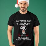 Snoopy You Smell Like Drama And A Headache Please Get Away From Me Shirt