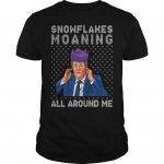 Snowflakes Moaning All Around Me Shirt