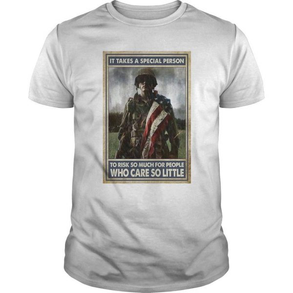 Soldier It Takes A Special Person To Risk So Much For People Shirt