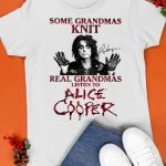 Some Grandmas Knit Real Grandmas Listen To Alice Cooper Shirt