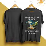 Sometimes I Question My Sanity But My Turtles Told Me I'm Fine Shirt