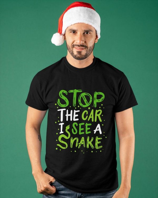 Stop The Car I See A Snake Shirt