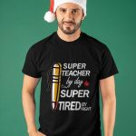 Super Teacher By Day Super Tired By Night Shirt