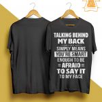 Talking Behind My Back Simply Means You're Smart Shirt