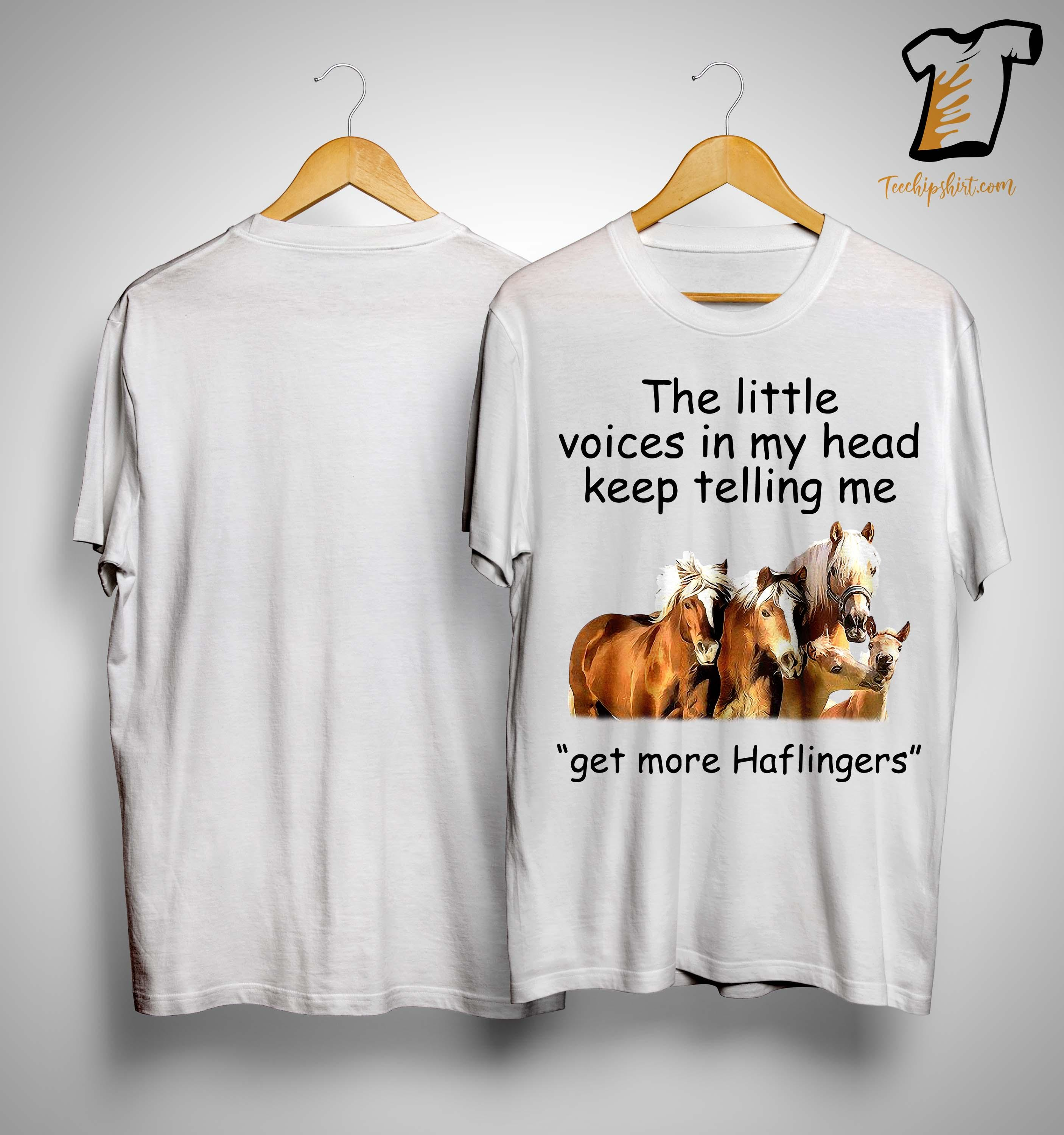 The Little Voices In My Head Keep Telling Me Get More Haflingers Shirt