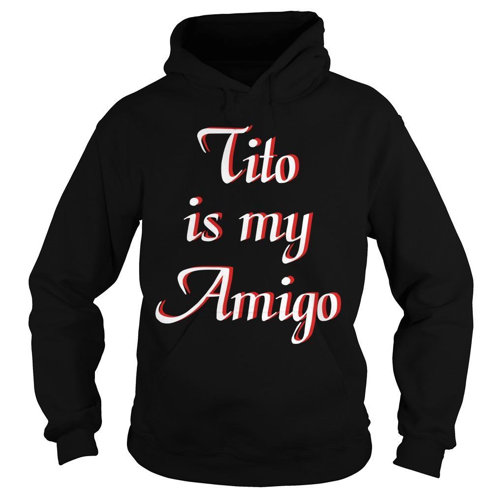 Tito Is My Amigo Hoodie