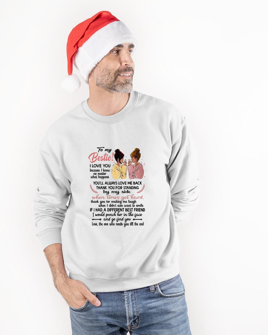 To My Bestie I Love You Because I Know No Matter What Happens Sweater