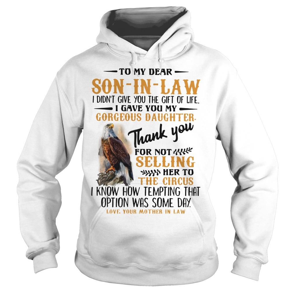 To My Dear Son In Law I Didn't Give You The Gift Of Life Hoodie