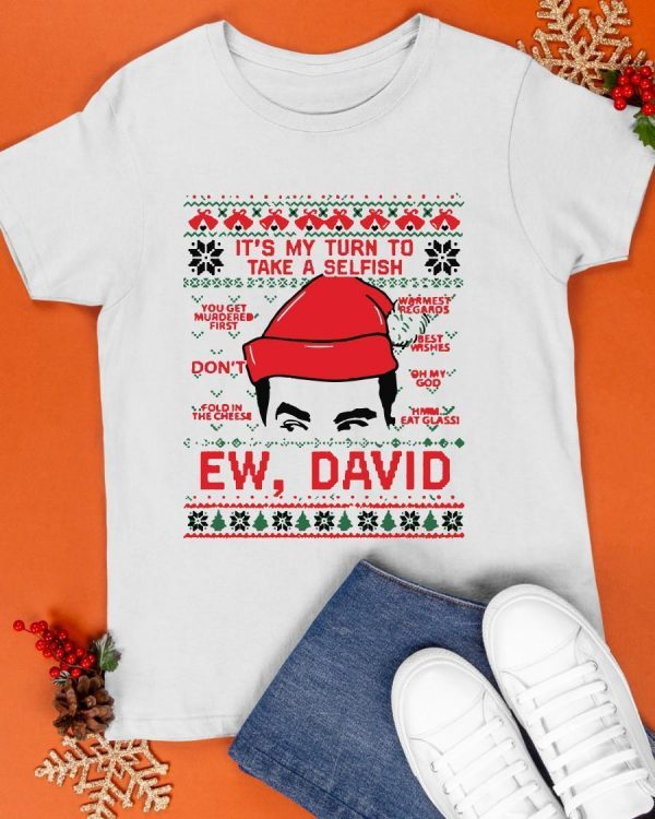 Ugly Christmas It's My Turn To Take A Selfish Ew David Shirt