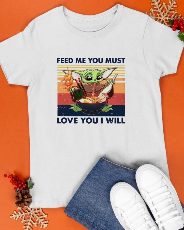 Vintage Baby Yoda Feed Me You Must Love You I Will Shirt