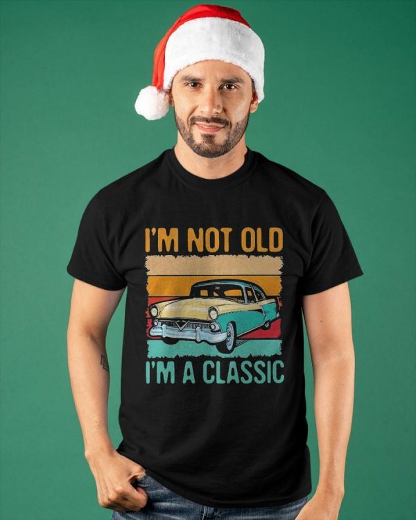 Vintage Car I'm Not Old I'm A Classic Shirt