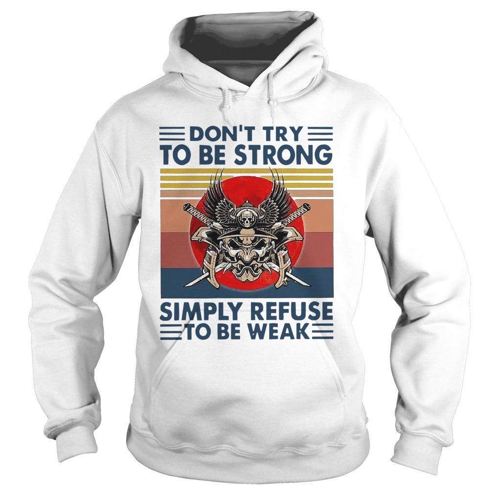 Vintage Don't Try To Be Strong Simply Refuse To Be Weak Hoodie