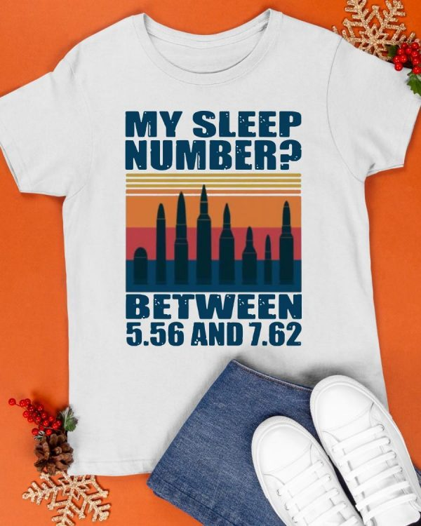 Vintage My Sleep Number Between Bullet 5.56 And 7.62 Shirt