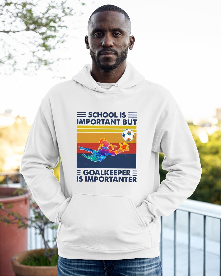 Vintage School Is Important But Goalkeeper Is Importanter Hoodie