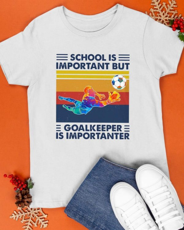 Vintage School Is Important But Goalkeeper Is Importanter Shirt
