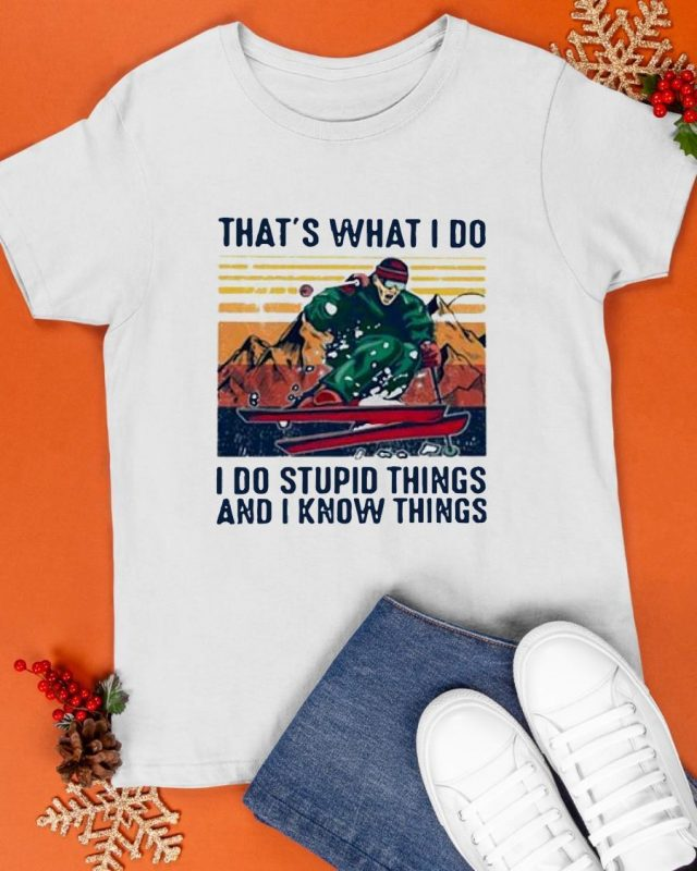 Vintage Snowsurf That's What I Do I Do Stupid Things And I Know Things Shirt