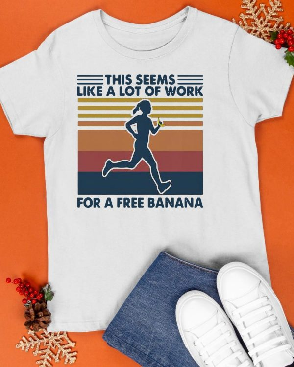 Vintage This Seems Like A Lot Of Work For A Free Banana Running Shirt
