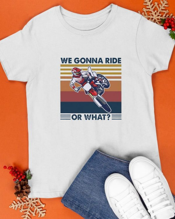 Vintage We Gonna Ride Or What Shirt