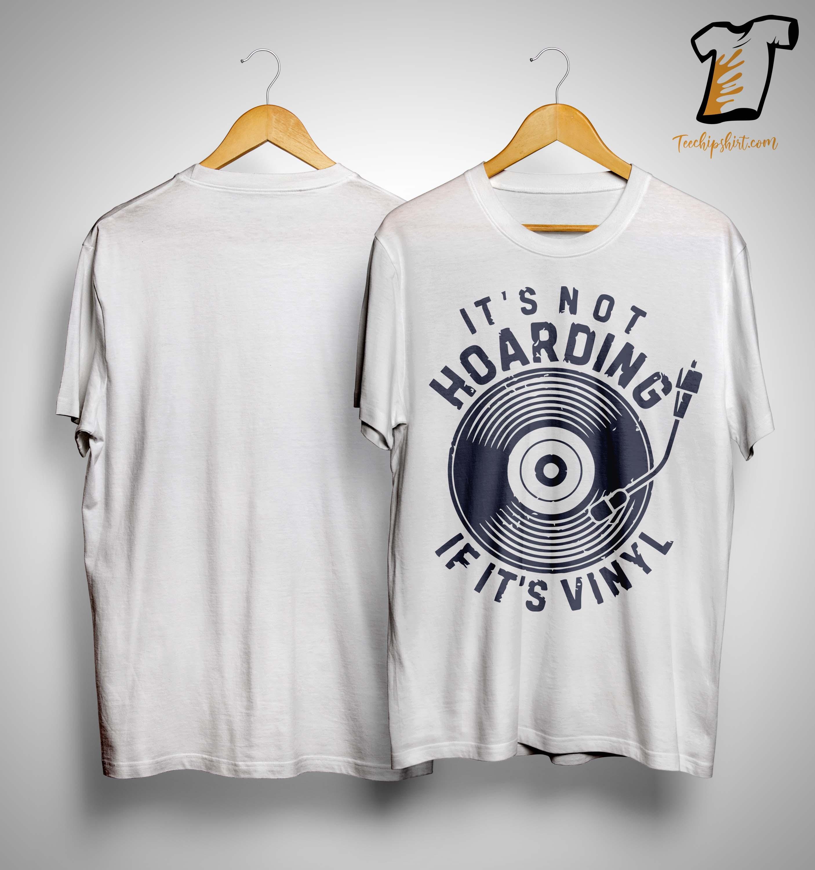 Vinyl Record It's Not Hoarding If It's Vinyl Shirt