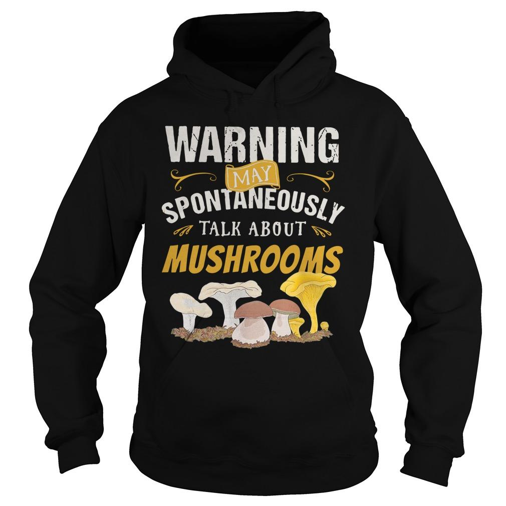 Warning May Spontaneously Talk About Mushrooms Hoodie