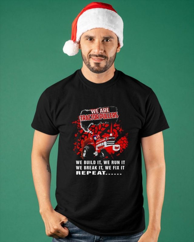 We Are Tractor Pullers We Build It We Run It We Break It Repeat Shirt