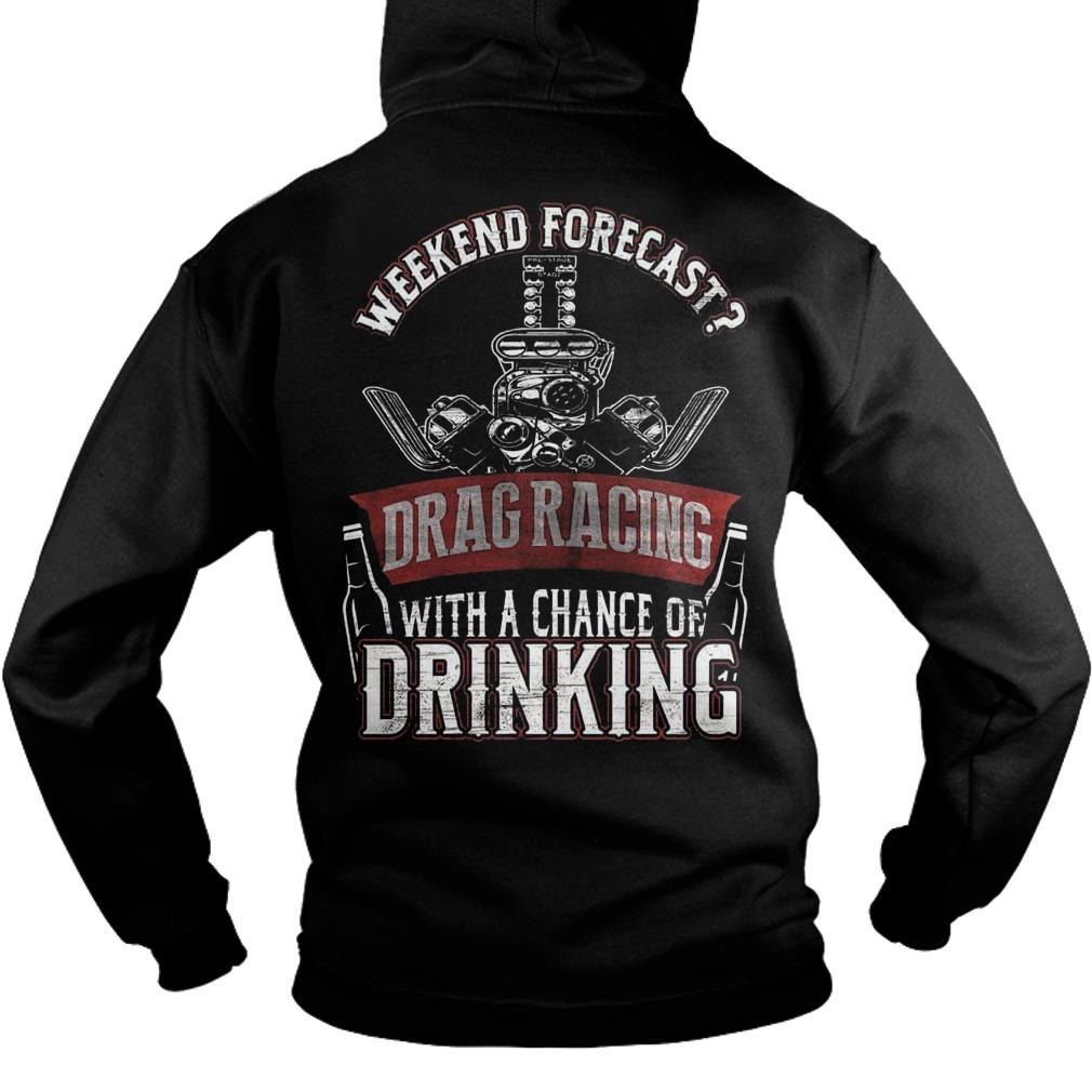 Weekend Forecast Drag Racing With A Chance Of Drinking Hoodie