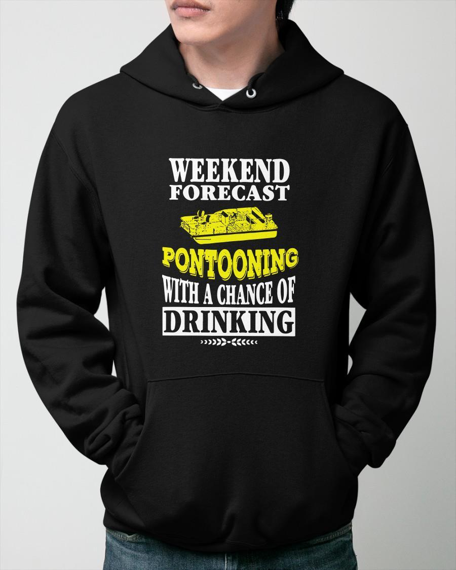 Weekend Forecast Pontooning With A Chance Of Drinking Hoodie