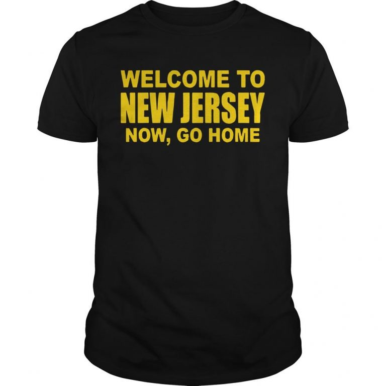 Welcome To New Jersey Now Go Home Shirt