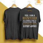 Yes I Am A Dispatcher Of Course I Talk To My Self When I Work Shirt