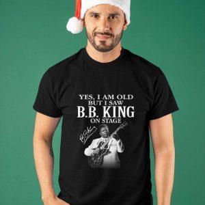 Yes I Am Old But I Saw B B King On Stage Shirt