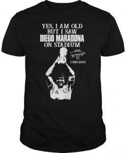 Yes I Am Old But I Saw Diego Maradona On Stadium 1960 2020 Signature Shirt