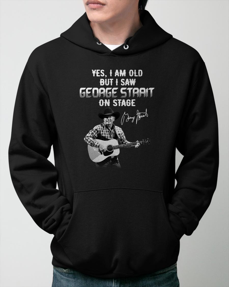 Yes I Am Old But I Saw George Strait On Stage Hoodie