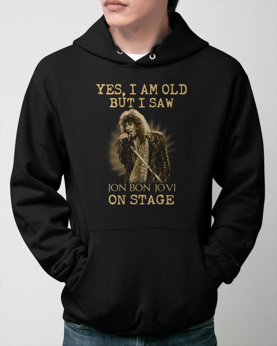 Yes I Am Old But I Saw Jon Bon Jovi On Stage Hoodie