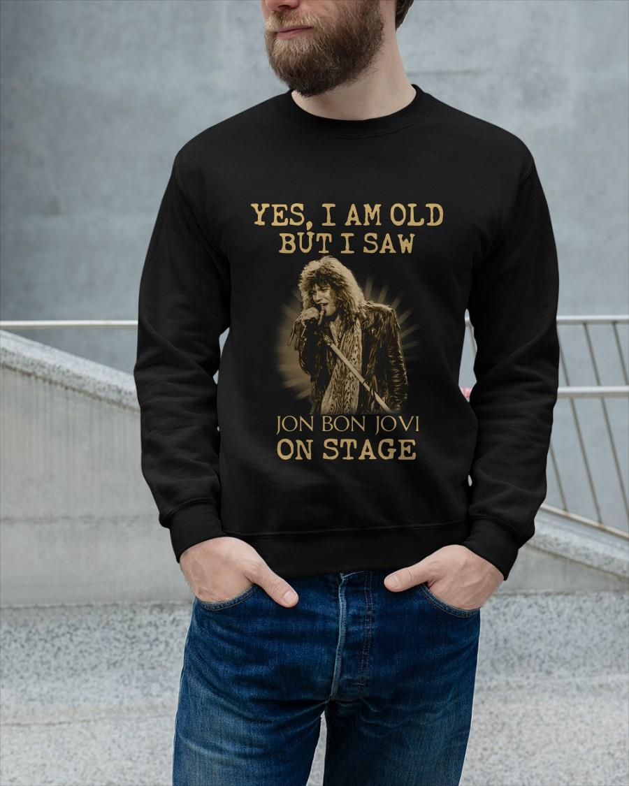 Yes I Am Old But I Saw Jon Bon Jovi On Stage Longsleeve