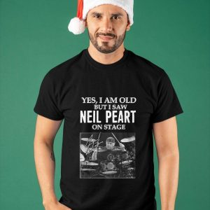Yes I Am Old But I Saw Neil Peart On Stage Shirt