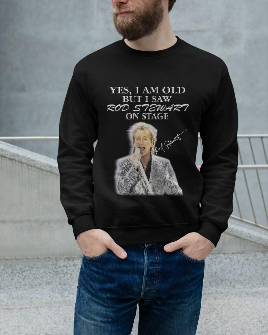 Yes I Am Old But I Saw Rod Stewart On Stage Longsleeve