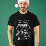 Yes I Am Old But Saw Metallica On Stage Shirt