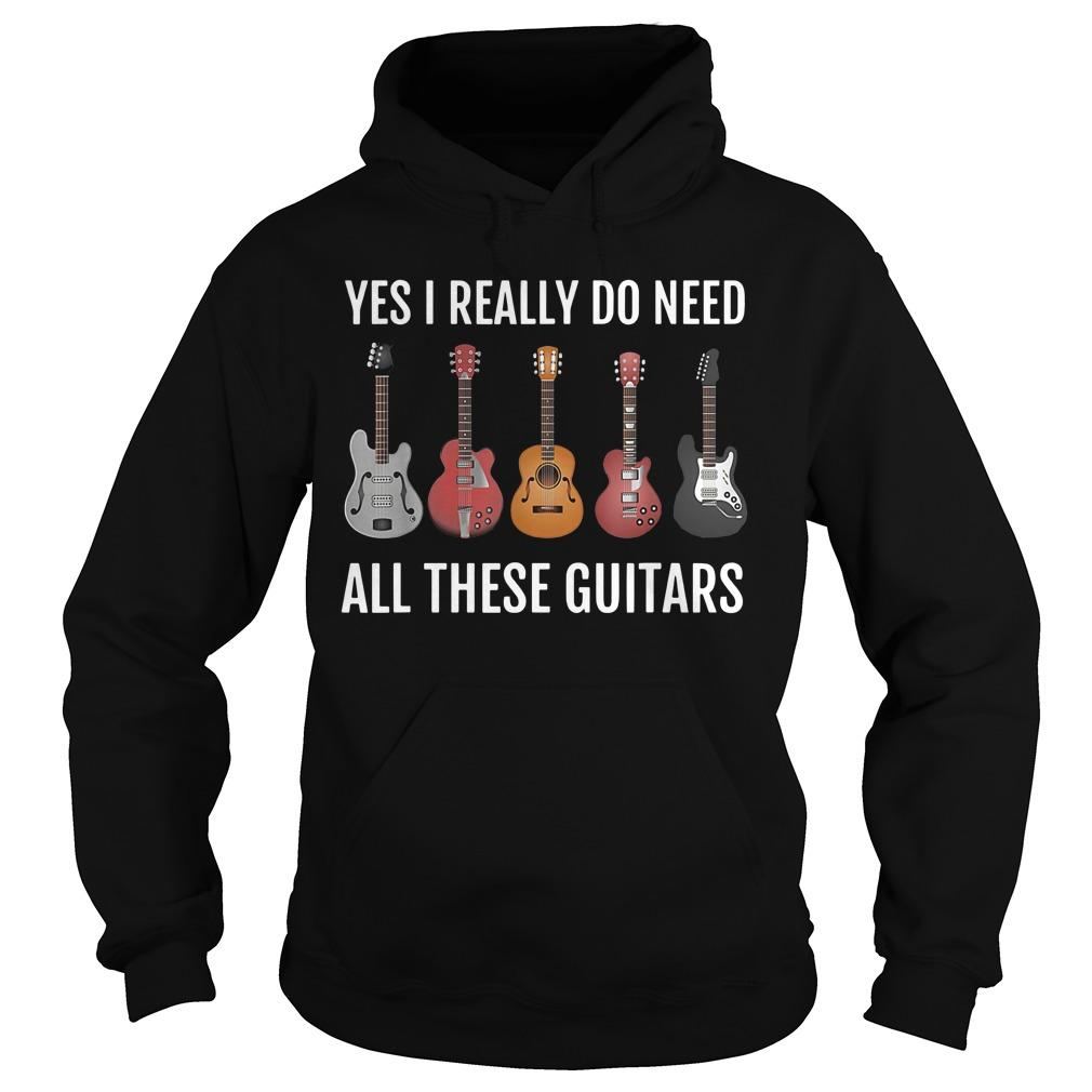 Yes I Really Do Need All These Guitars Hoodie