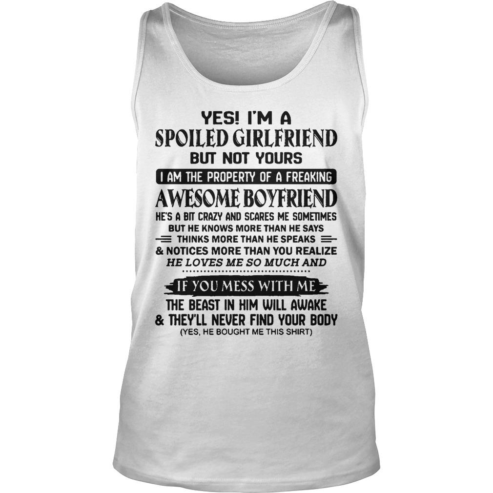 Yes I'm A Spoiled Girlfriend But Not Your Awesome Boyfriend Don't Mess With Me Tank Top