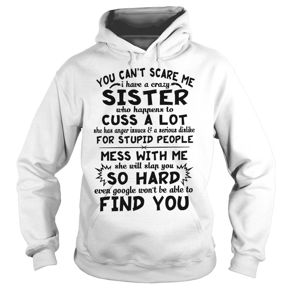 You Can't Scare Me I Have A Crazy Sister Who Happens To Cuss A Lot Hoodie
