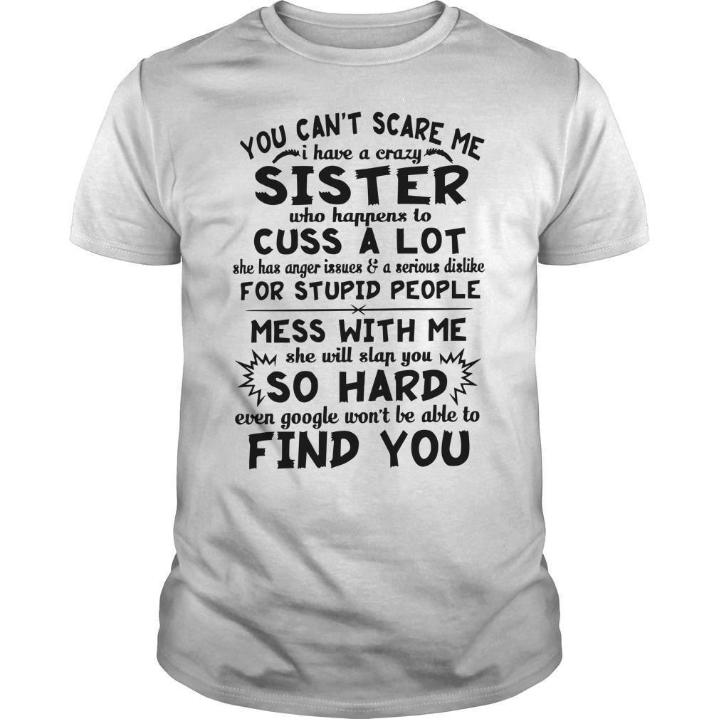 You Can't Scare Me I Have A Crazy Sister Who Happens To Cuss A Lot Longsleeve